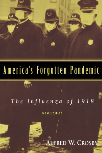 Alfred W. Crosby: America's Forgotten Pandemic, The Influenza of 1918
