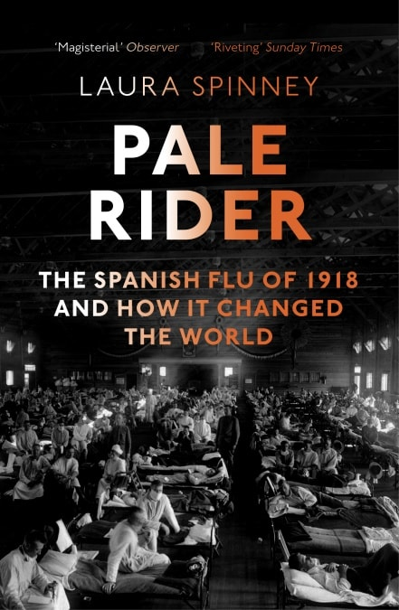 Laura Spinney: Pale Rider The Spanish Flu of 1918 and How it Changed the World